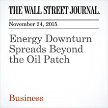 Energy Downturn Spreads Beyond the Oil Patch (       UNABRIDGED) by Chester Dawson Narrated by Alexander Quincy