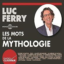 Les mots de la mythologie | Livre audio Auteur(s) : Luc Ferry Narrateur(s) : Luc Ferry