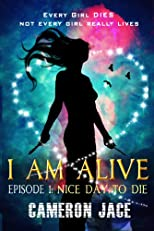 Nice Day to Die (I Am Alive Book 1 Episode 1) (A Young Adult Dystopian) (I Am Alive serial)