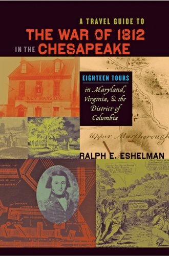 A Travel Guide to the War of 1812 in the Chesapeake - Eighteen Tours in Maryland, Virginia and the District of Columbia (Johns Hopkins Books on the War of 1812)