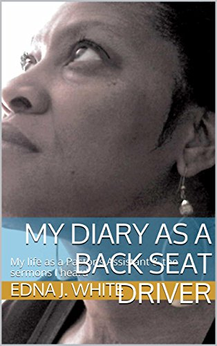My Diary As a Back Seat Driver: My time as a Pastor's Assistant & All the sermons.