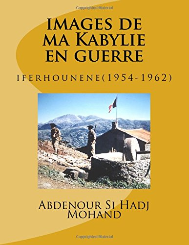 images de ma Kabylie en guerre: iferhounene(1954-1962)