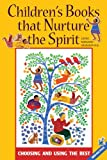Childrens Books that Nurture the Spirit: Choosing and Using the Best