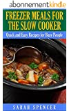 Freezer Meals for the Slow Cooker: Quick and Easy Slow Cooker Recipes for the Busy People (English Edition)