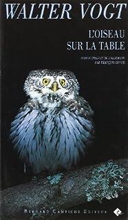 L'oiseau sur la table : roman, Vogt, Walter