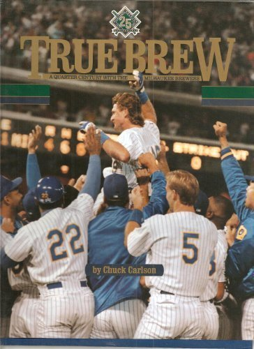True Brew: A Quarter Century With the Milwaukee Brewers First edition by Carlson, Chuck (1993) Hardcover