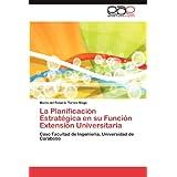 La Planificación Estratégica en su Función Extensión Universitaria: Caso Facultad de Ingeniería, Universidad de...