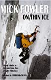 img - for On Thin Ice: Alpine Climbs in the Americas, Asia and the Himalaya by Fowler, Mick (2005) Hardcover book / textbook / text book
