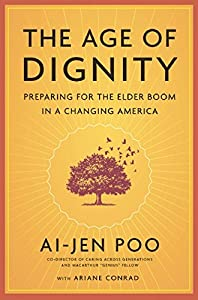 The Age of Dignity: Preparing for the Elder Boom in a Changing America from New Press, The