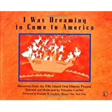 I WAS DREAMING TO COME TO AMERICA: MEMORIES FROM THE ELLIS ISLAND ORAL  HISTORY PROJECT (PAPERBACK) 1997 PUFFIN