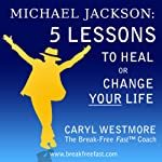 Michael Jackson: 5 Lessons to Heal or Change Your Life | Caryl Westmore