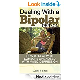 Dealing With A Bipolar Person: How to Deal With Someone Diagnosed With Manic Depression (Mood Disorders, Depression Signs, Anxiety Symptoms, Bipolar People Book 4)