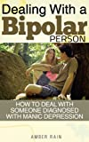 Dealing With A Bipolar Person: How to Deal With Someone Diagnosed With Manic Depression (Mood Disorders)