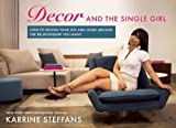 img - for Decor and the Single Girl: How to Design Your Life Around the Relationship You Want book / textbook / text book