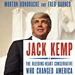 Jack Kemp: The Bleeding-Heart Conservative Who Changed America | Morton Kondracke,Fred Barnes