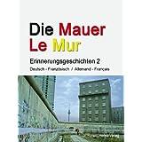 """Die Mauer - Le Mur. Erinnerungsgeschichten 2von """"Bettina Buske"""""""