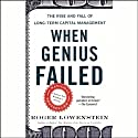 When Genius Failed: The Rise and Fall of Long-Term Capital Management (       UNABRIDGED) by Roger Lowenstein Narrated by Roger Lowenstein
