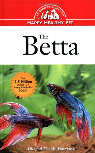 The Betta: An Owner's Guide toa Happy Healthy Fish (Happy Healthy Pet)