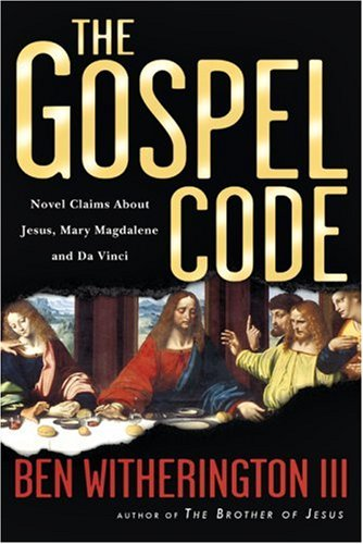 The Gospel Code: Novel Claims About Jesus, Mary Magdalene and Da Vinci, Ben Witherington III