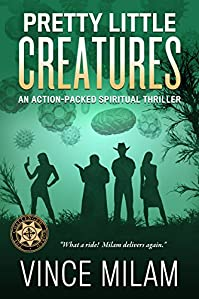 Pretty Little Creatures: An Action-packed Spiritual Thriller by Vince Milam ebook deal