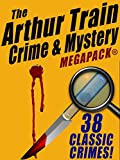 The Arthur Train Mystery MEGAPACK ®: 38 Classic Crimes