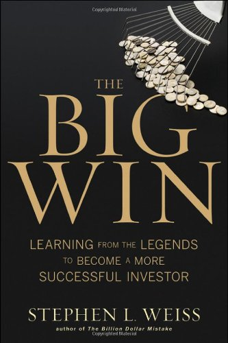The Big Win: Learning from the Legends to Become a More Successful Investor: Stephen L. Weiss: 9780470916100: Amazon.com: Books