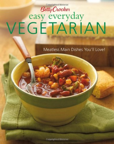 Betty Crocker Easy Everyday Vegetarian: Easy Meatless Main Dishes Your Family Will Love!