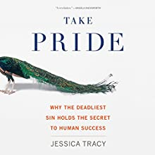 Take Pride: Why the Deadliest Sin Holds the Secret to Human Success Audiobook by Jessica Tracy Narrated by Coleen Marlo