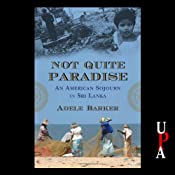 Not Quite Paradise: An American Sojourn in Sri Lanka Audiobook