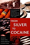 : From Silver to Cocaine: Latin American Commodity Chains and the Building of the World Economy, 1500–2000 (American Encounters/Global Interactions)