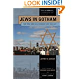 Jews in Gotham: New York Jews in a Changing City, 1920-2010 (City of Promises: a History of the Jews of New York...