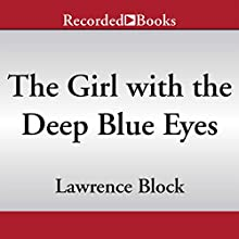 The Girl with the Deep Blue Eyes (       UNABRIDGED) by Lawrence Block Narrated by Mike Dennis