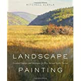 Landscape Painting: Essential Concepts and Techniques for Plein Air and Studio Practice ~ Mitchell Albala