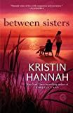 img - for Between Sisters (Hannah, Kristin) book / textbook / text book