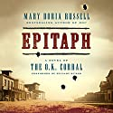 Epitaph: A Novel of the O.K. Corral Audiobook by Mary Doria Russell Narrated by Hillary Huber