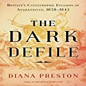 The Dark Defile: Britain's Catastrophic Invasion of Afghanistan, 1838-1842 (       UNABRIDGED) by Diana Preston Narrated by Antony Ferguson