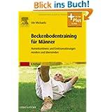 Beckenbodentraining für Männer: Harninkontinenz und Erektionsstörungen mindern und überwinden - Mit Zugang zum...