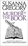 Susanna Gregory Murder By The Book: 18 (Chronicles of Matthew Bartholomew)