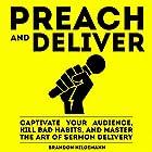 Preach and Deliver: Captivate Your Audience, Kill Bad Habits, and Master the Art of Sermon Delivery Hörbuch von Brandon Hilgemann Gesprochen von: Brandon Hilgemann
