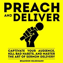 Preach and Deliver: Captivate Your Audience, Kill Bad Habits, and Master the Art of Sermon Delivery | Livre audio Auteur(s) : Brandon Hilgemann Narrateur(s) : Brandon Hilgemann