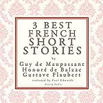 Three Best French Short Stories by Guy de Maupassant, Honoré de Balzac, Gustave Flaubert | Guy der Maupassant,Gustave Flaubert,Honoré der Balzac
