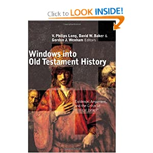 Windows into Old Testament History: Evidence, Argument, and the Crisis of Biblical Israel Mr. V. Philips Long, Mr. David W. Baker and Mr. Gordon J. Wenham