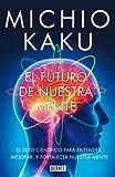 El futuro de nuestra mente: El reto cient�fico para entender, mejorar, y fortalecer nuestra mente