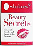 Who Knew? - Beauty Secrets Homemade Miracles and Money-Saving Solutions