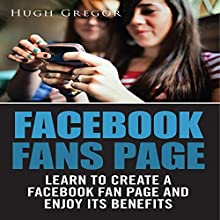 Facebook Fans Page: Learn to Create a Facebook Fan Page and Enjoy Its Benefits (       UNABRIDGED) by Hugh Gregor Narrated by Frank Ward