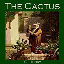The Cactus (       UNABRIDGED) by O. Henry Narrated by Cathy Dobson