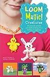 Loom Magic Creatures!: 25 Awesome Ani...