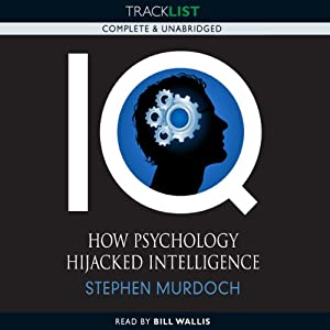 IQ: How Psychology Hijacked Intelligence | [Stephen Murdoch]