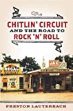 img - for The Chitlin' Circuit : And the Road to Rock 'n' Roll (Hardcover)--by Preston Lauterbach [2011 Edition] book / textbook / text book