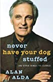 Never Have Your Dog Stuffed: And Other Things I've Learned (1400064090) by Alda, Alan